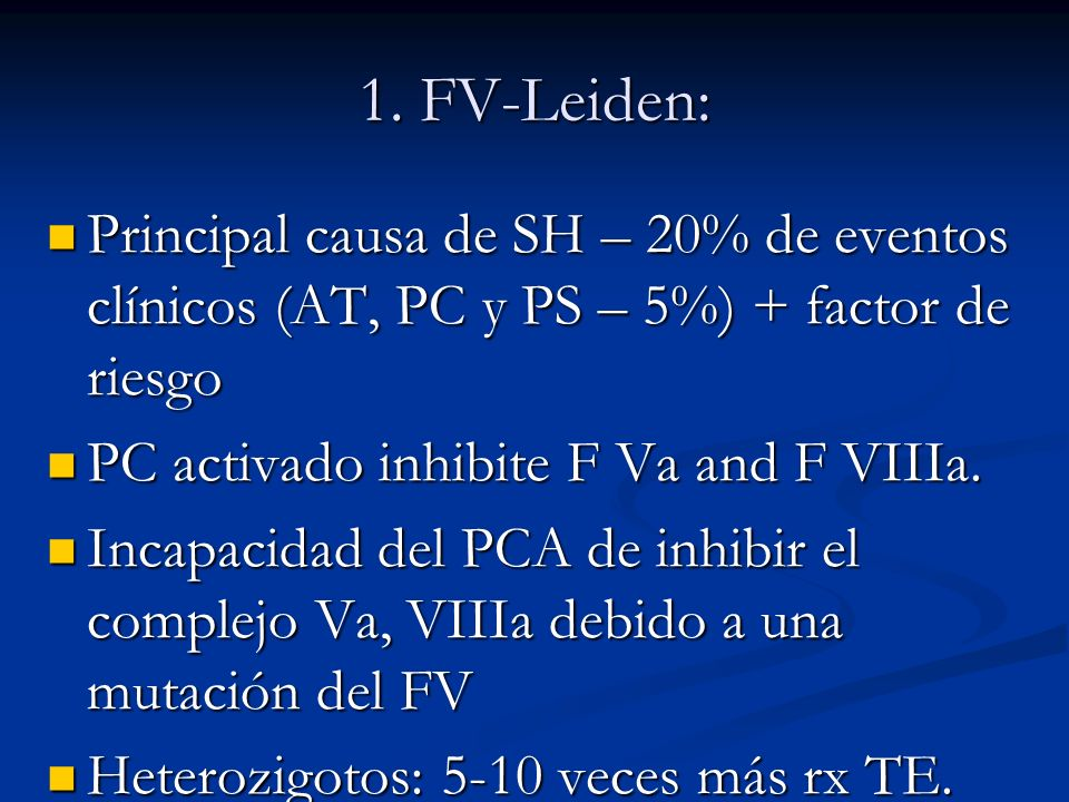 1. FV-Leiden: Principal causa de SH – 20% de eventos clínicos (AT, PC y PS – 5%) + factor de riesgo.