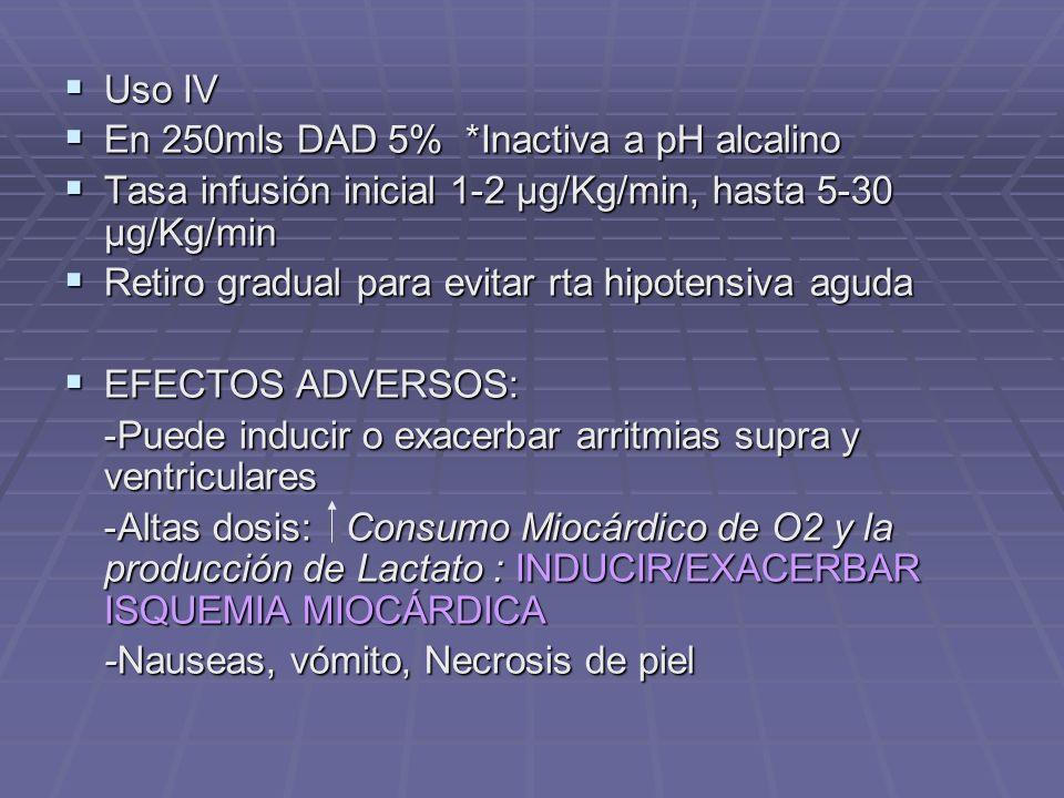 Uso IV En 250mls DAD 5% *Inactiva a pH alcalino. Tasa infusión inicial 1-2 µg/Kg/min, hasta 5-30 µg/Kg/min.