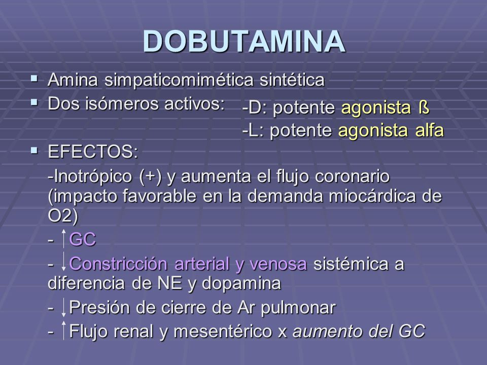 DOBUTAMINA -D: potente agonista ß -L: potente agonista alfa