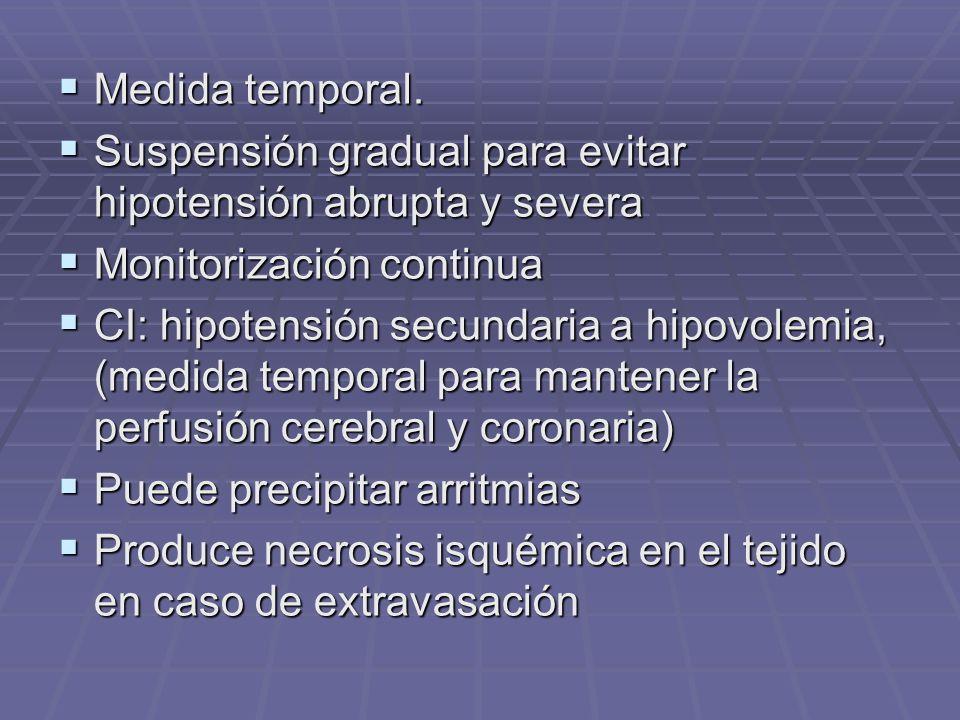 Medida temporal. Suspensión gradual para evitar hipotensión abrupta y severa. Monitorización continua.