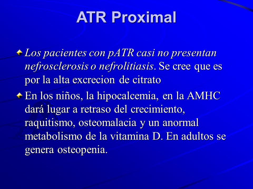 ATR ProximalLos pacientes con pATR casi no presentan nefrosclerosis o nefrolitiasis. Se cree que es por la alta excrecion de citrato.