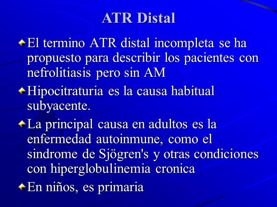 ATR Distal El termino ATR distal incompleta se ha propuesto para describir los pacientes con nefrolitiasis pero sin AM.