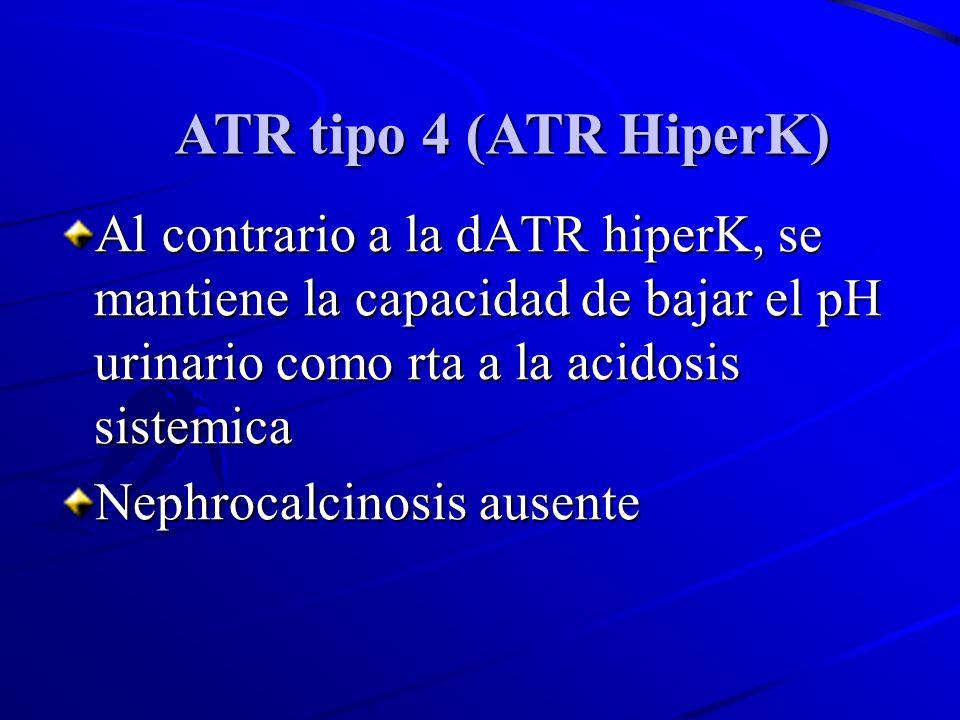 ATR tipo 4 (ATR HiperK)Al contrario a la dATR hiperK, se mantiene la capacidad de bajar el pH urinario como rta a la acidosis sistemica.