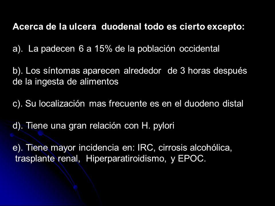 Acerca de la ulcera duodenal todo es cierto excepto: