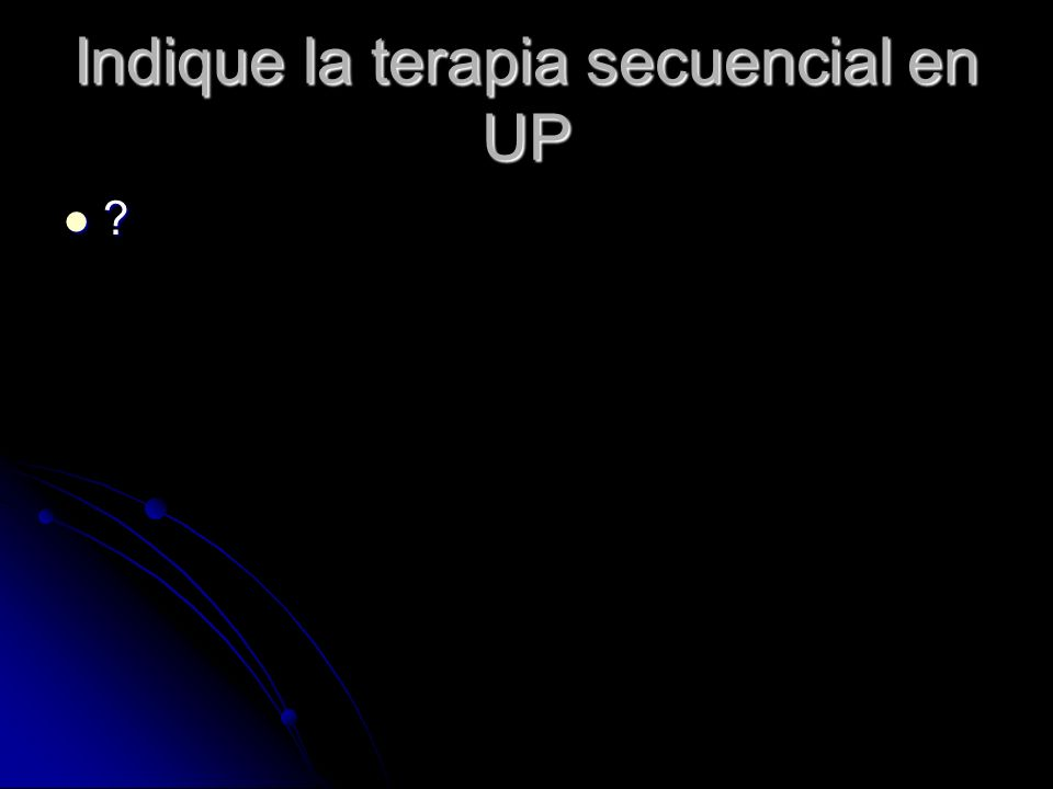 Indique la terapia secuencial en UP