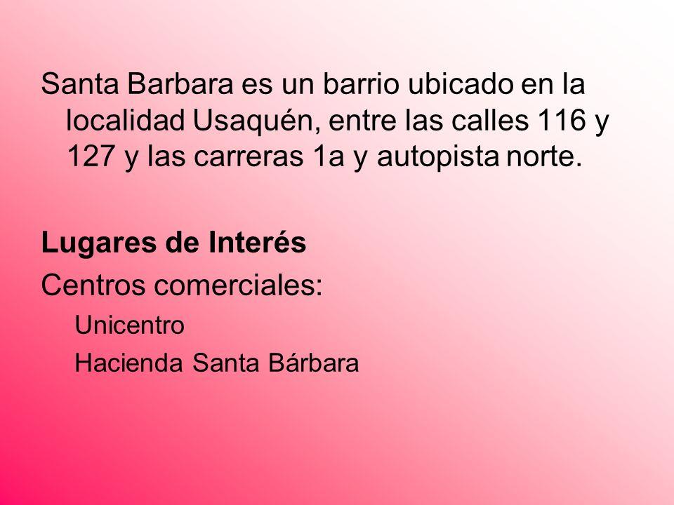 Santa Barbara es un barrio ubicado en la localidad Usaquén, entre las calles 116 y 127 y las carreras 1a y autopista norte.
