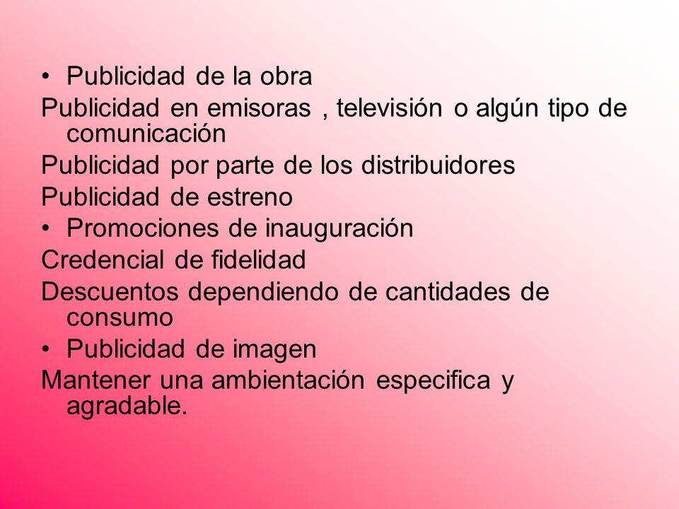 Publicidad de la obra Publicidad en emisoras , televisión o algún tipo de comunicación. Publicidad por parte de los distribuidores.