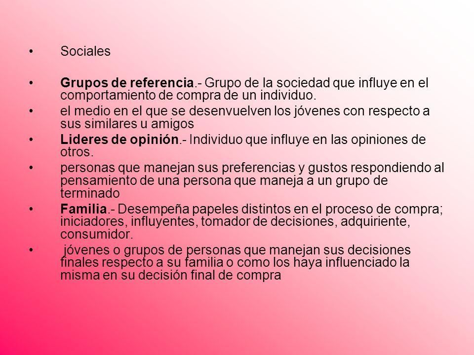 Sociales Grupos de referencia.- Grupo de la sociedad que influye en el comportamiento de compra de un individuo.
