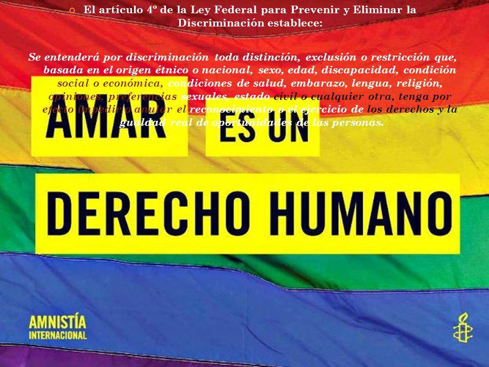 El artículo 4º de la Ley Federal para Prevenir y Eliminar la Discriminación establece: