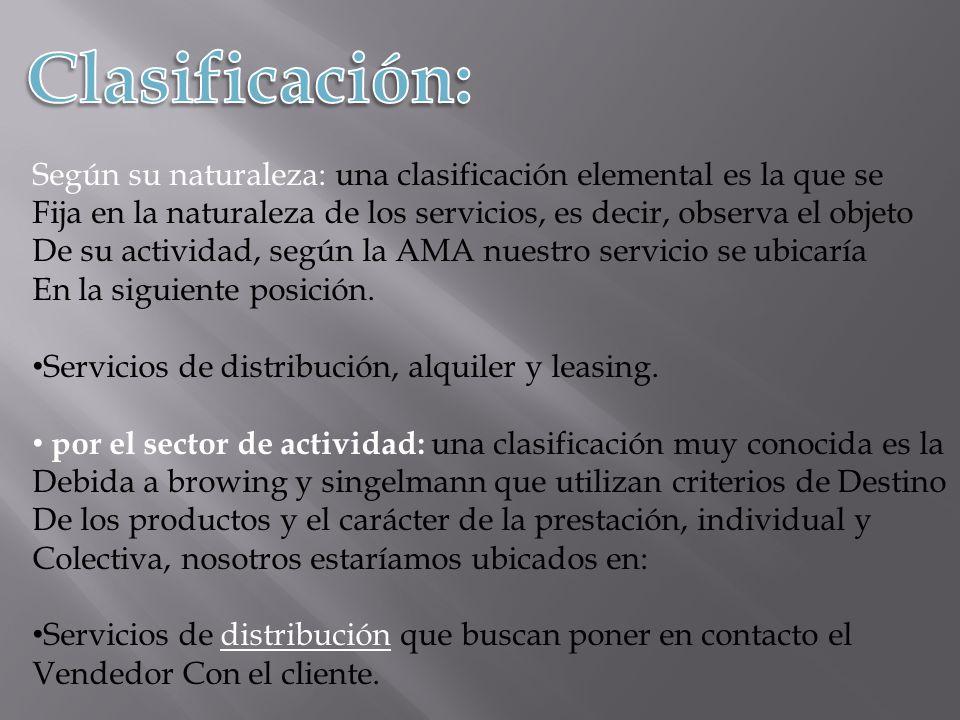 Clasificación:Según su naturaleza: una clasificación elemental es la que se. Fija en la naturaleza de los servicios, es decir, observa el objeto.
