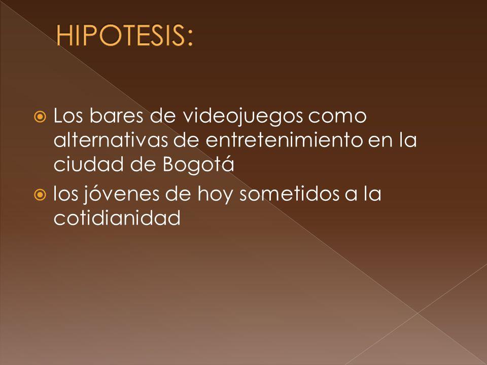 HIPOTESIS: Los bares de videojuegos como alternativas de entretenimiento en la ciudad de Bogotá.