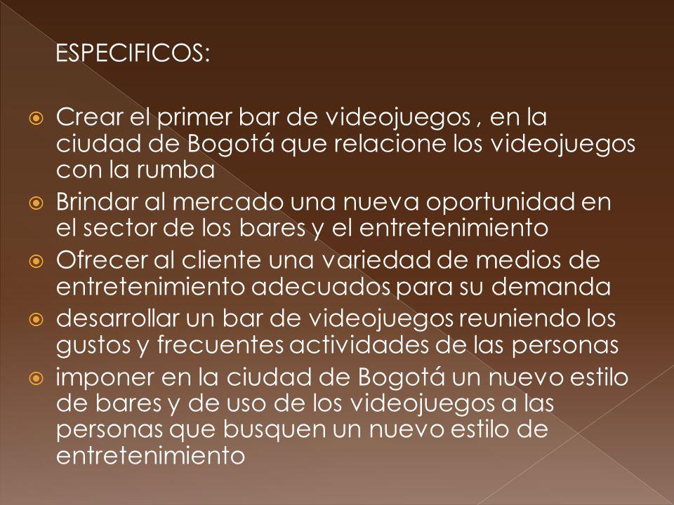 ESPECIFICOS: Crear el primer bar de videojuegos , en la ciudad de Bogotá que relacione los videojuegos con la rumba.