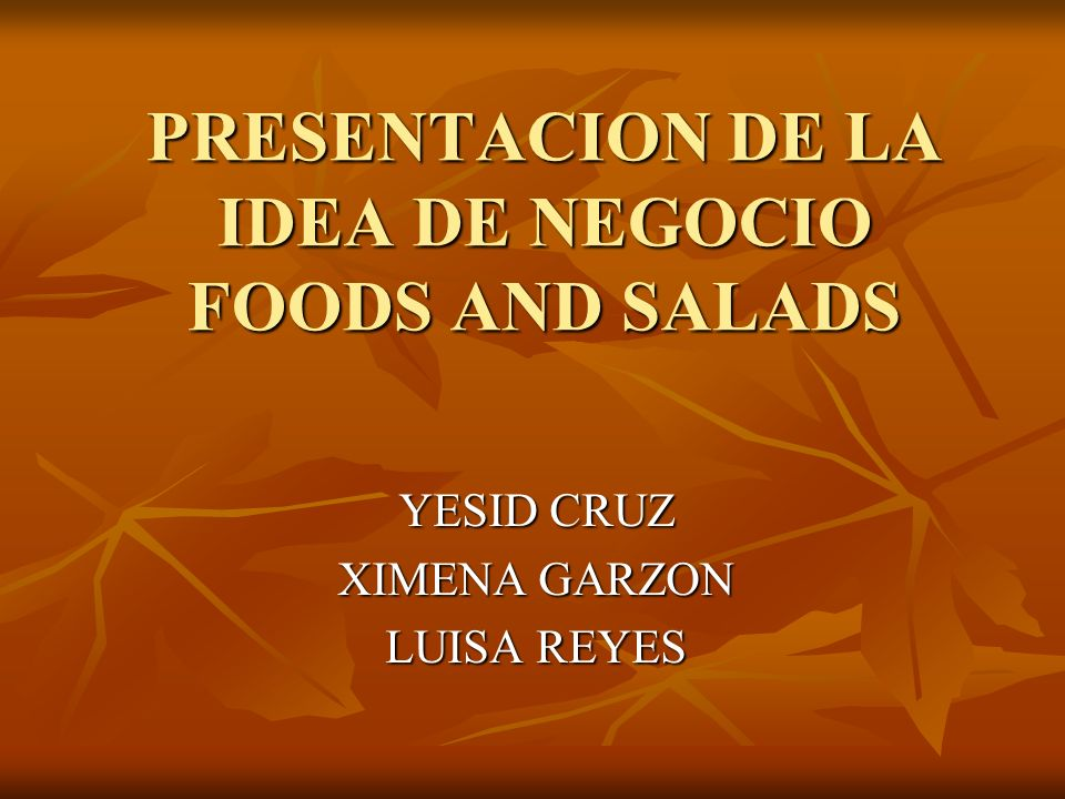 PRESENTACION DE LA IDEA DE NEGOCIO FOODS AND SALADS