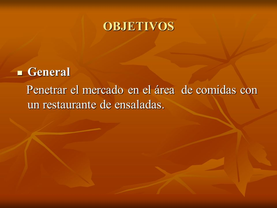 OBJETIVOS General Penetrar el mercado en el área de comidas con un restaurante de ensaladas.