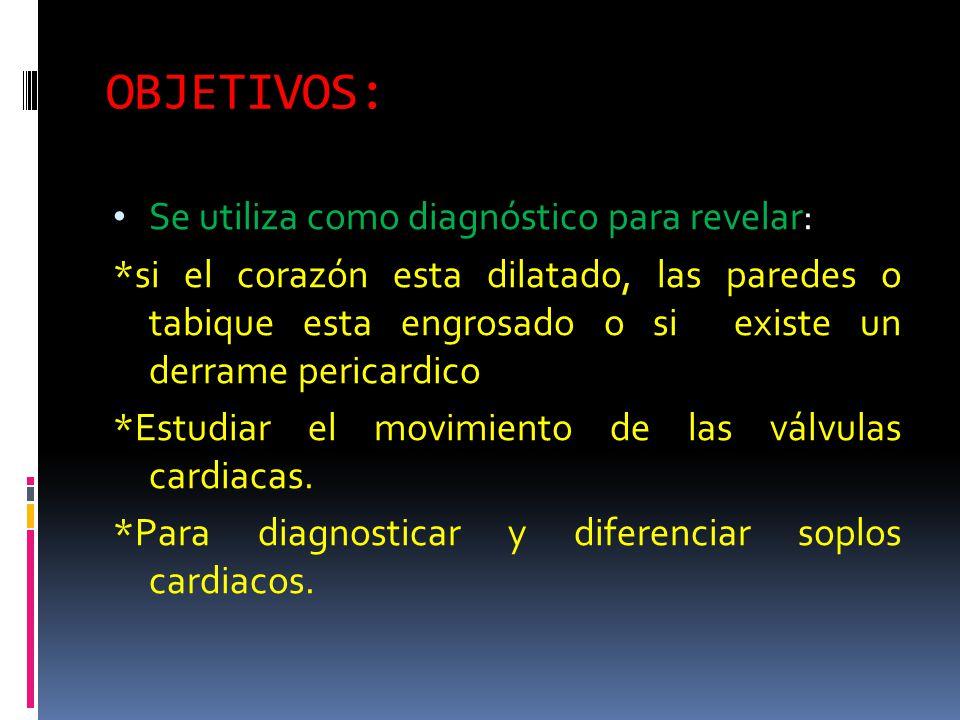 OBJETIVOS: Se utiliza como diagnóstico para revelar: