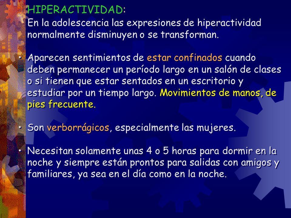 HIPERACTIVIDAD: En la adolescencia las expresiones de hiperactividad normalmente disminuyen o se transforman.