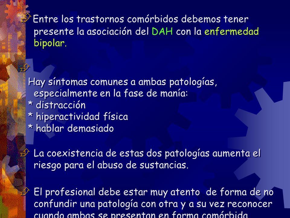 Entre los trastornos comórbidos debemos tener presente la asociación del DAH con la enfermedad bipolar.