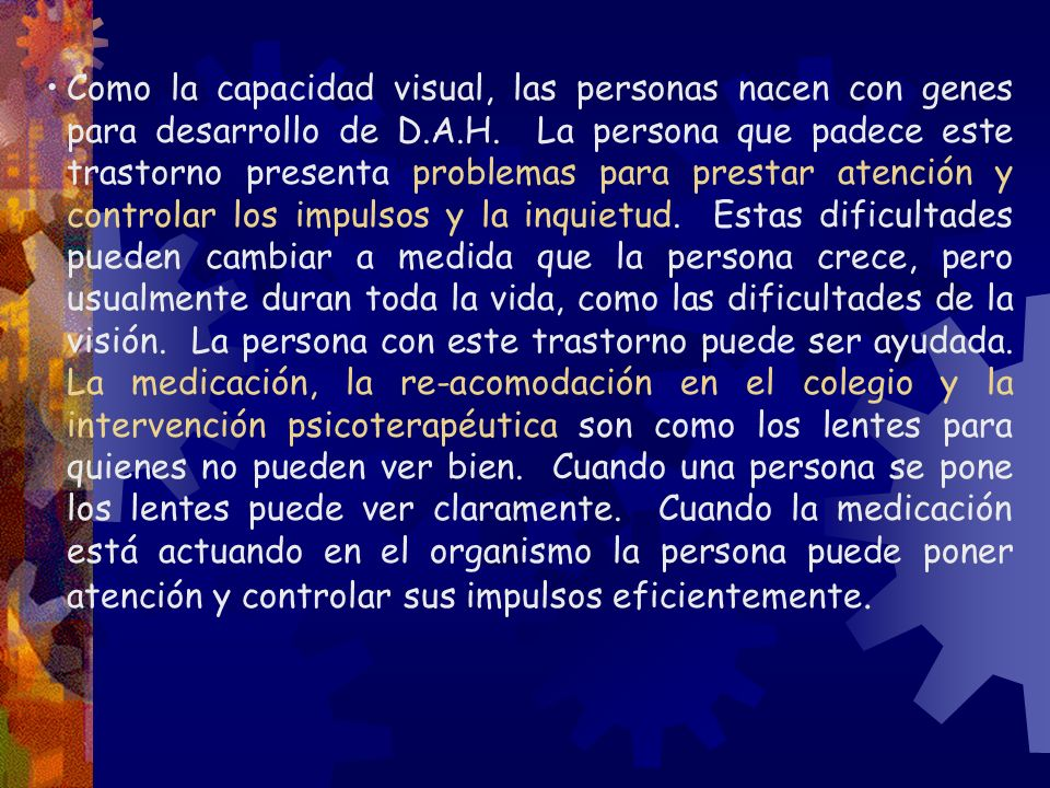 Como la capacidad visual, las personas nacen con genes para desarrollo de D.A.H.