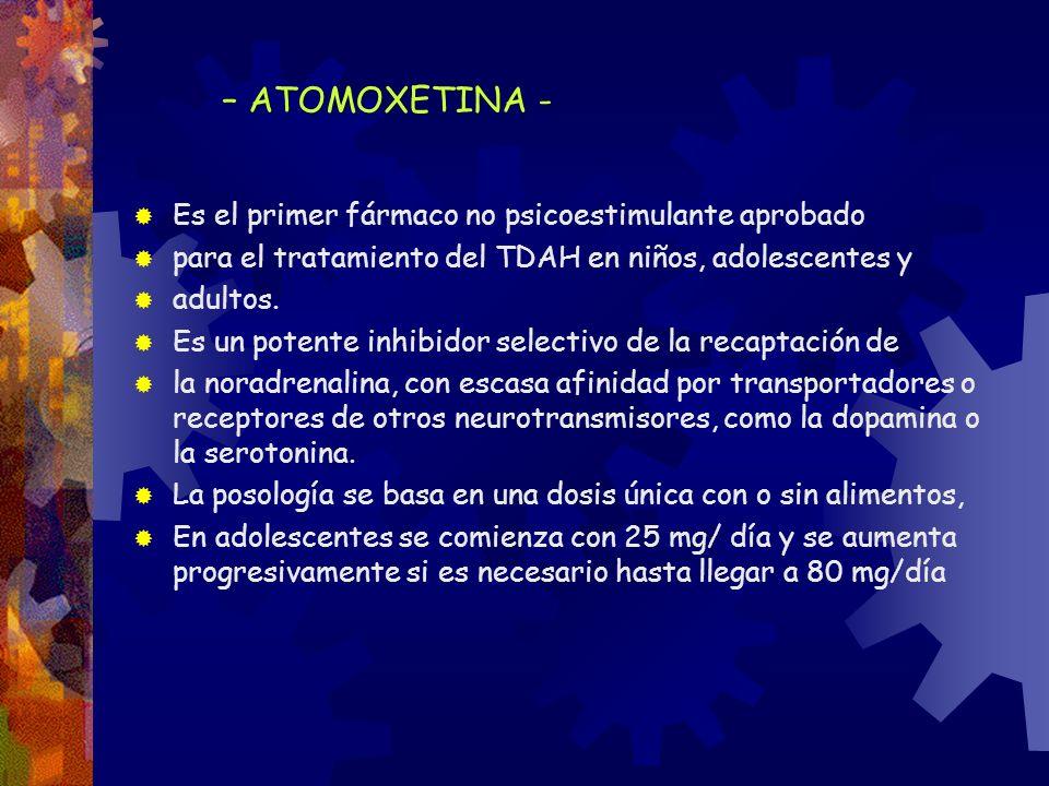 – ATOMOXETINA - Es el primer fármaco no psicoestimulante aprobado