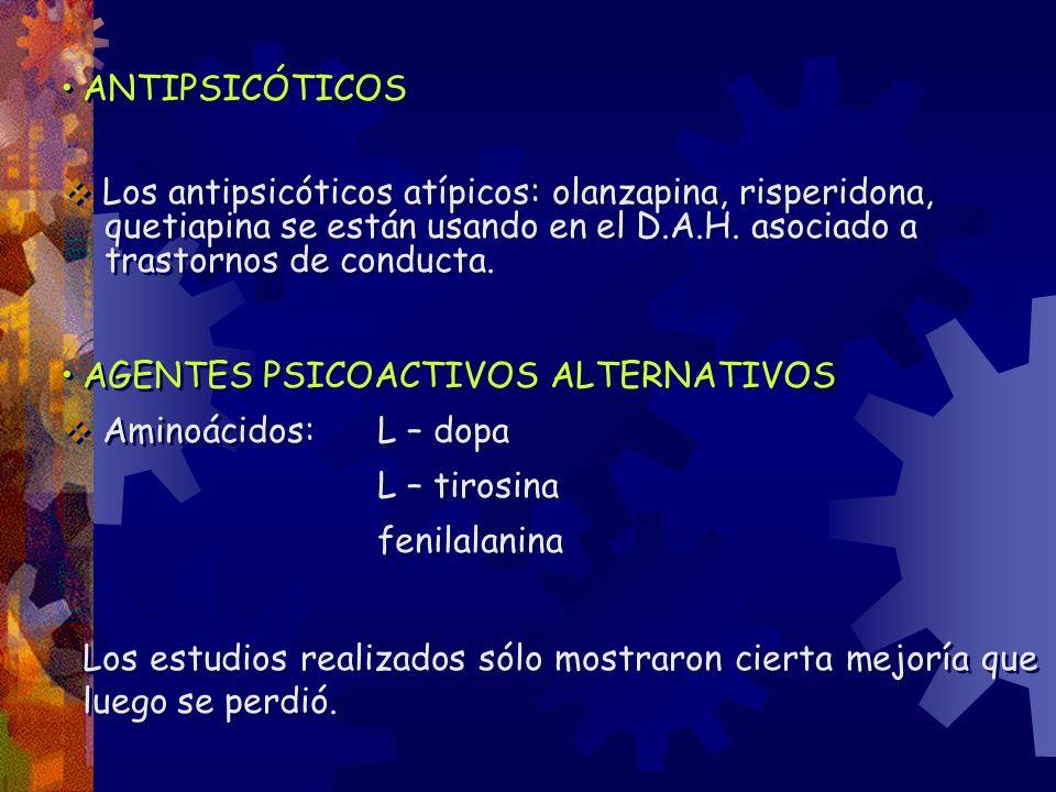 ANTIPSICÓTICOS Los antipsicóticos atípicos: olanzapina, risperidona, quetiapina se están usando en el D.A.H. asociado a trastornos de conducta.