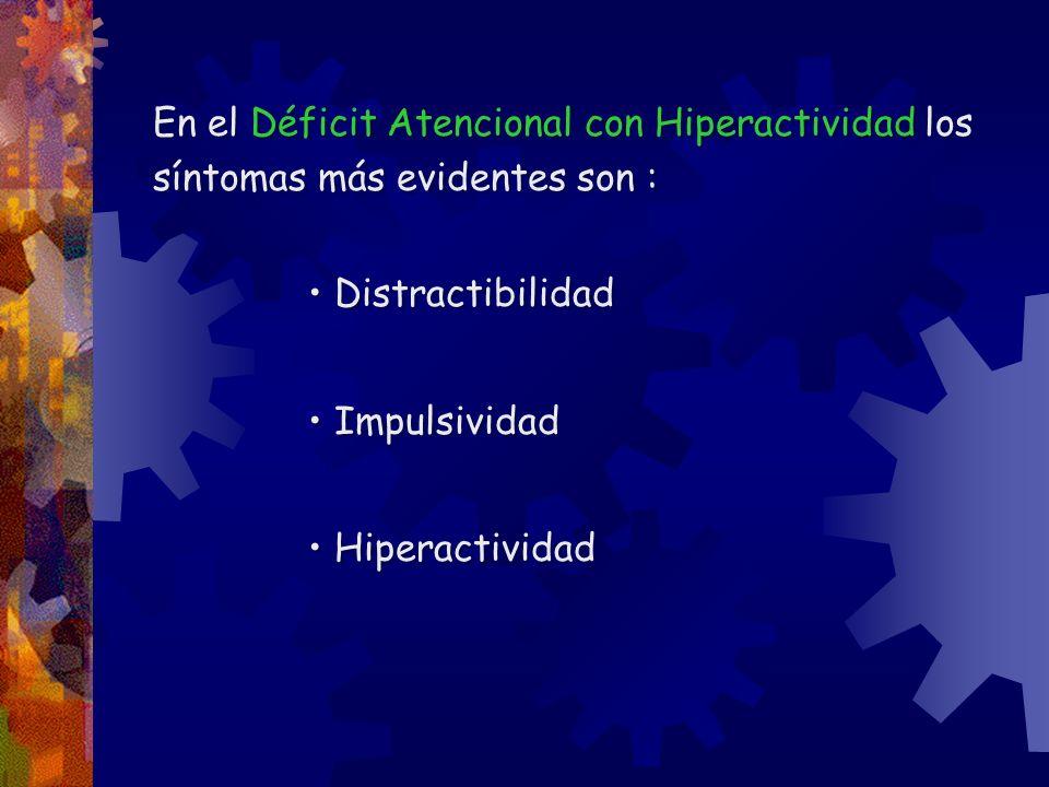 En el Déficit Atencional con Hiperactividad los síntomas más evidentes son :
