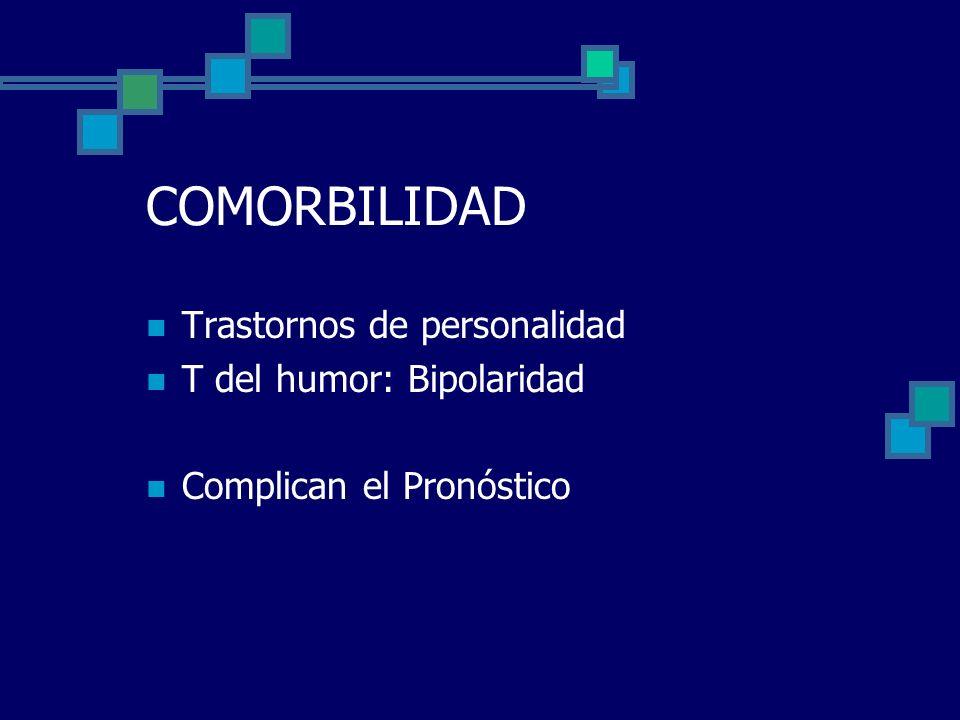 COMORBILIDAD Trastornos de personalidad T del humor: Bipolaridad
