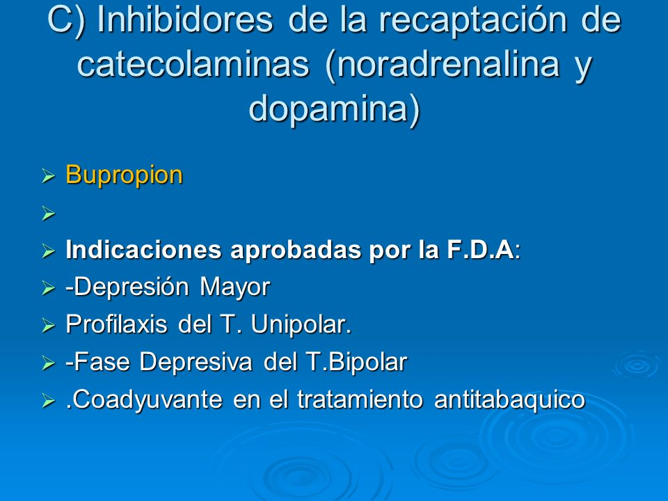 C) Inhibidores de la recaptación de catecolaminas (noradrenalina y dopamina)