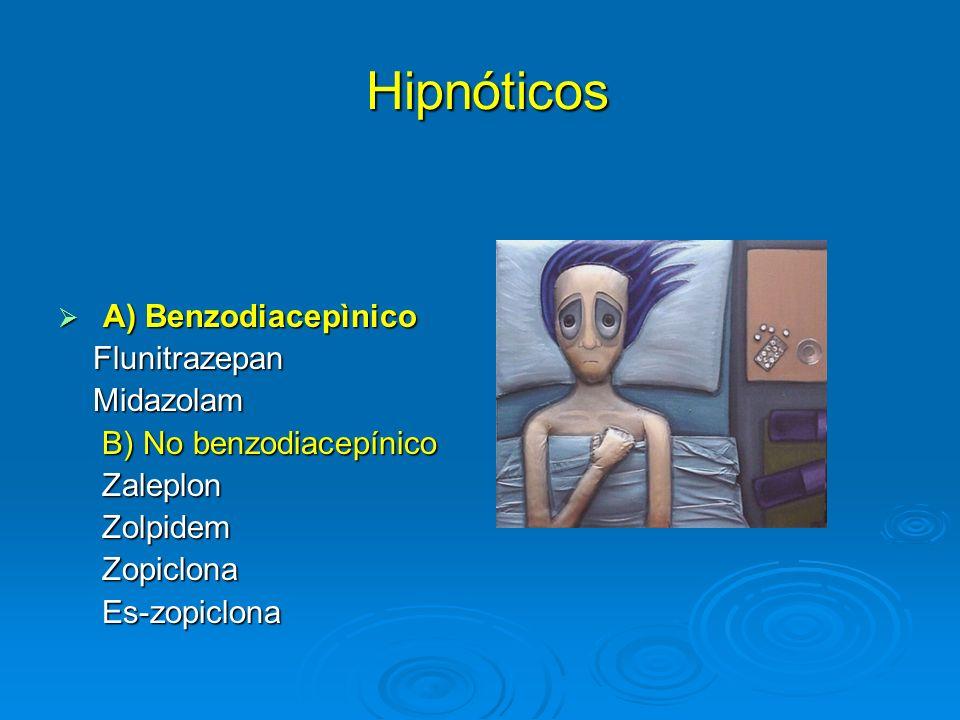 Hipnóticos A) Benzodiacepìnico Flunitrazepan Midazolam
