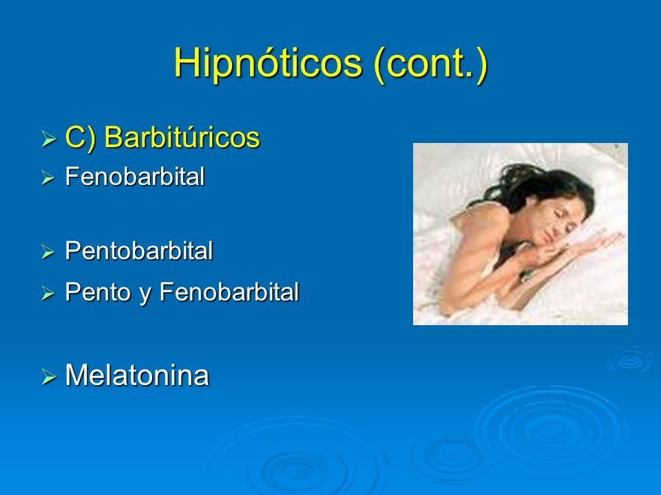 Hipnóticos (cont.) C) Barbitúricos Melatonina Fenobarbital