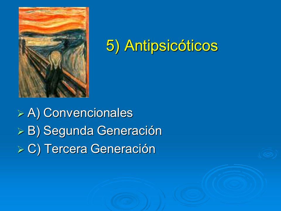 5) Antipsicóticos A) Convencionales B) Segunda Generación