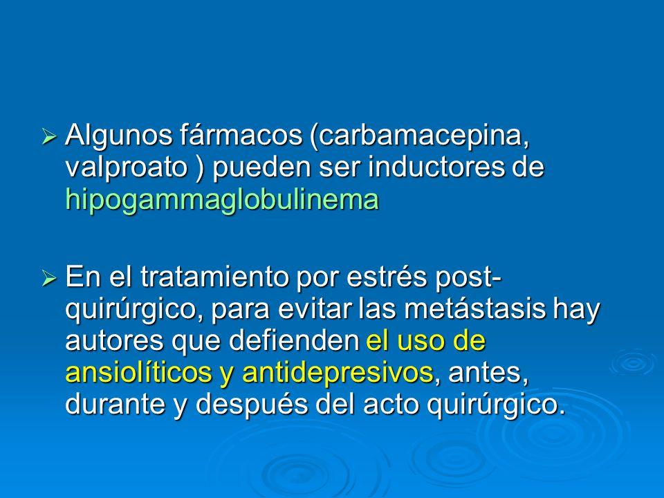 Algunos fármacos (carbamacepina, valproato ) pueden ser inductores de hipogammaglobulinema