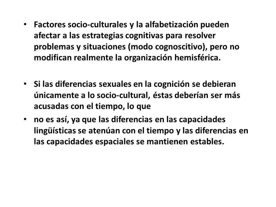 Factores socio-culturales y la alfabetización pueden afectar a las estrategias cognitivas para resolver problemas y situaciones (modo cognoscitivo), pero no modifican realmente la organización hemisférica.