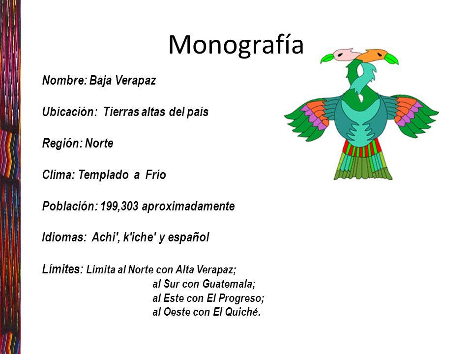 Monografía Nombre: Baja Verapaz Ubicación: Tierras altas del país