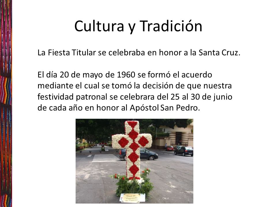 Cultura y Tradición La Fiesta Titular se celebraba en honor a la Santa Cruz.