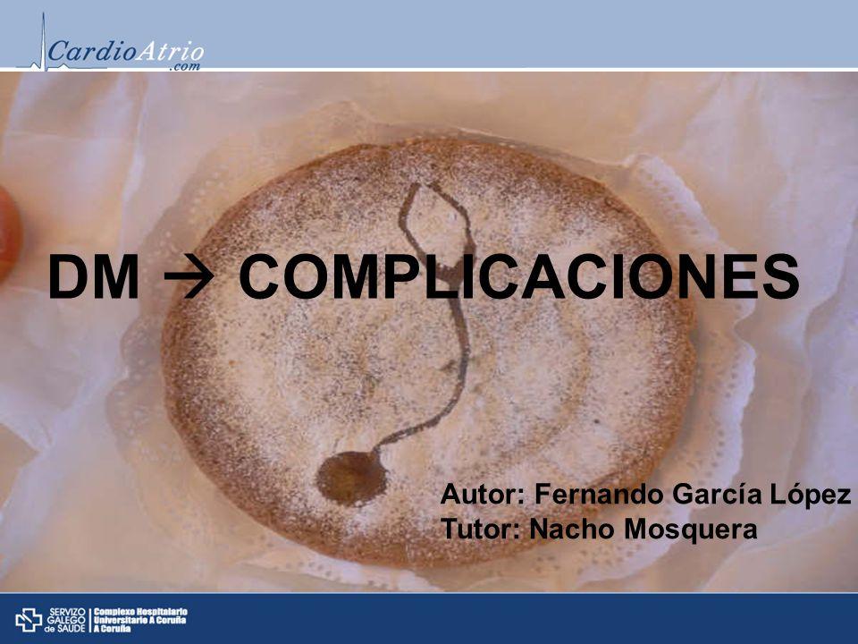 DM  COMPLICACIONES Autor: Fernando García López Tutor: Nacho Mosquera