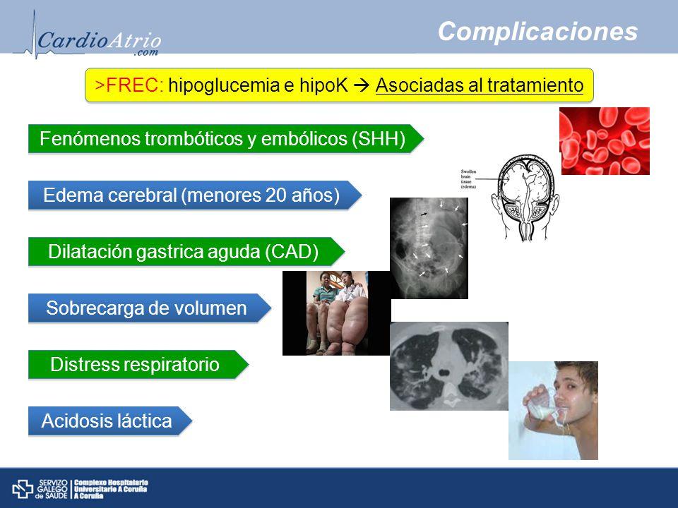 Complicaciones >FREC: hipoglucemia e hipoK  Asociadas al tratamiento. Fenómenos trombóticos y embólicos (SHH)