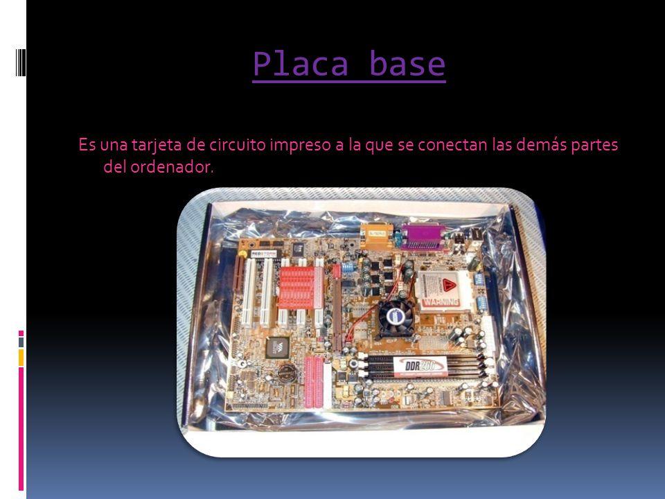 Placa base Es una tarjeta de circuito impreso a la que se conectan las demás partes del ordenador.