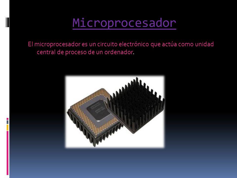 Microprocesador El microprocesador es un circuito electrónico que actúa como unidad central de proceso de un ordenador.