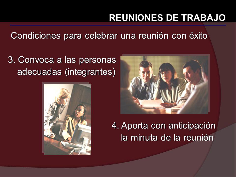REUNIONES DE TRABAJO Condiciones para celebrar una reunión con éxito. 3. Convoca a las personas adecuadas (integrantes)