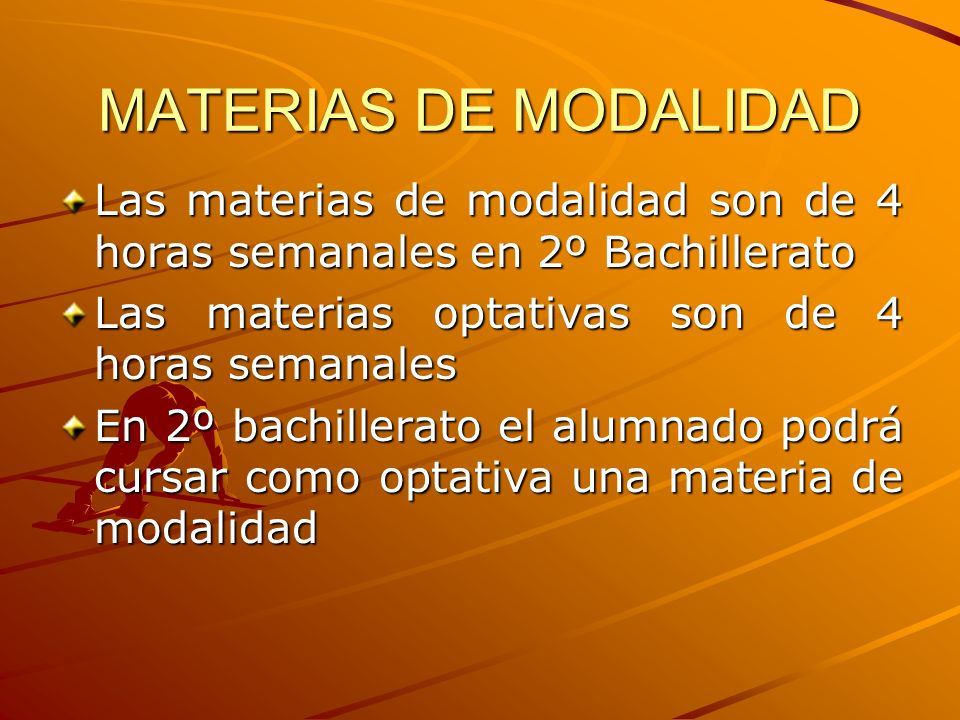 MATERIAS DE MODALIDAD Las materias de modalidad son de 4 horas semanales en 2º Bachillerato. Las materias optativas son de 4 horas semanales.