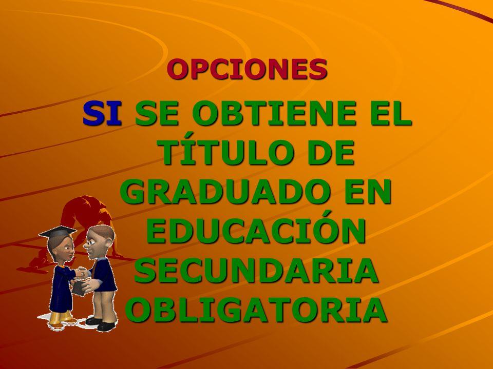 OPCIONES SI SE OBTIENE EL TÍTULO DE GRADUADO EN EDUCACIÓN SECUNDARIA OBLIGATORIA 5