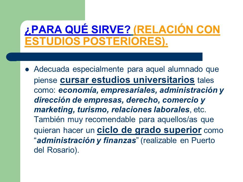 ¿PARA QUÉ SIRVE (RELACIÓN CON ESTUDIOS POSTERIORES).