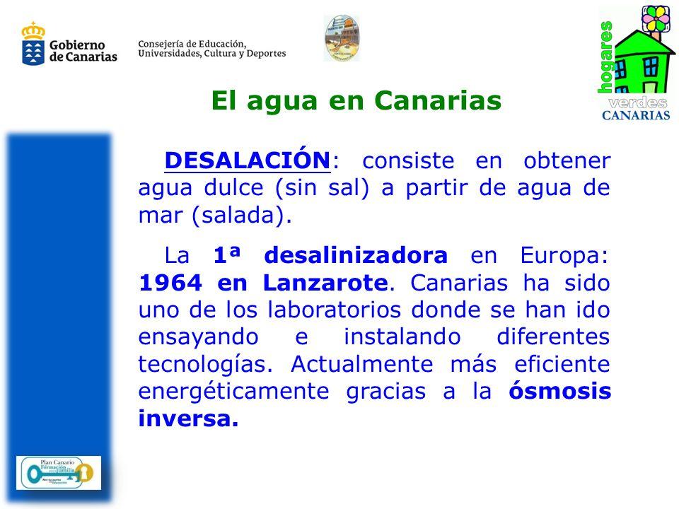 El agua en Canarias DESALACIÓN: consiste en obtener agua dulce (sin sal) a partir de agua de mar (salada).