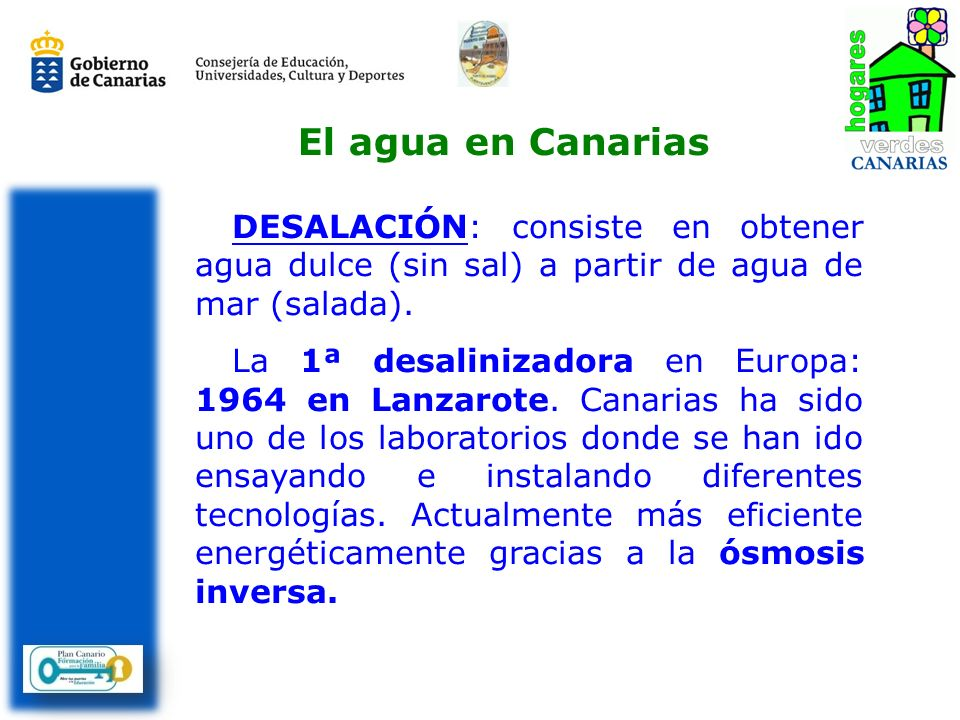 El agua en CanariasDESALACIÓN: consiste en obtener agua dulce (sin sal) a partir de agua de mar (salada).