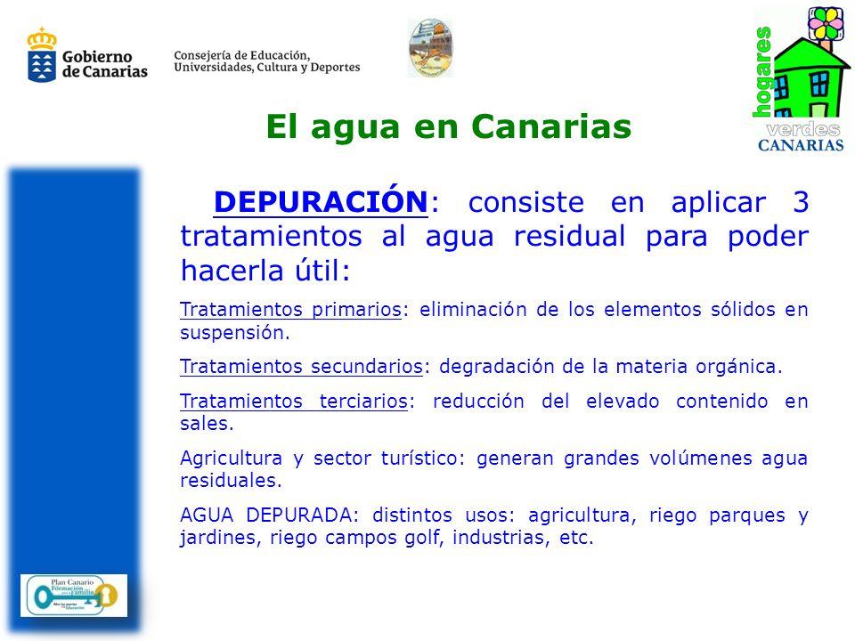 El agua en Canarias DEPURACIÓN: consiste en aplicar 3 tratamientos al agua residual para poder hacerla útil: