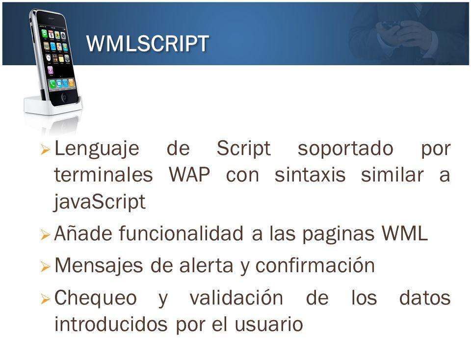 WMLSCRIPT Lenguaje de Script soportado por terminales WAP con sintaxis similar a javaScript. Añade funcionalidad a las paginas WML.