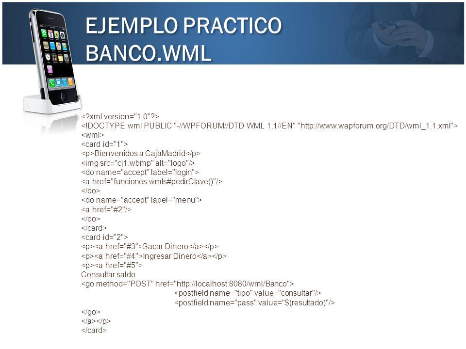 EJEMPLO PRACTICO BANCO.WML < xml version= 1.0 >