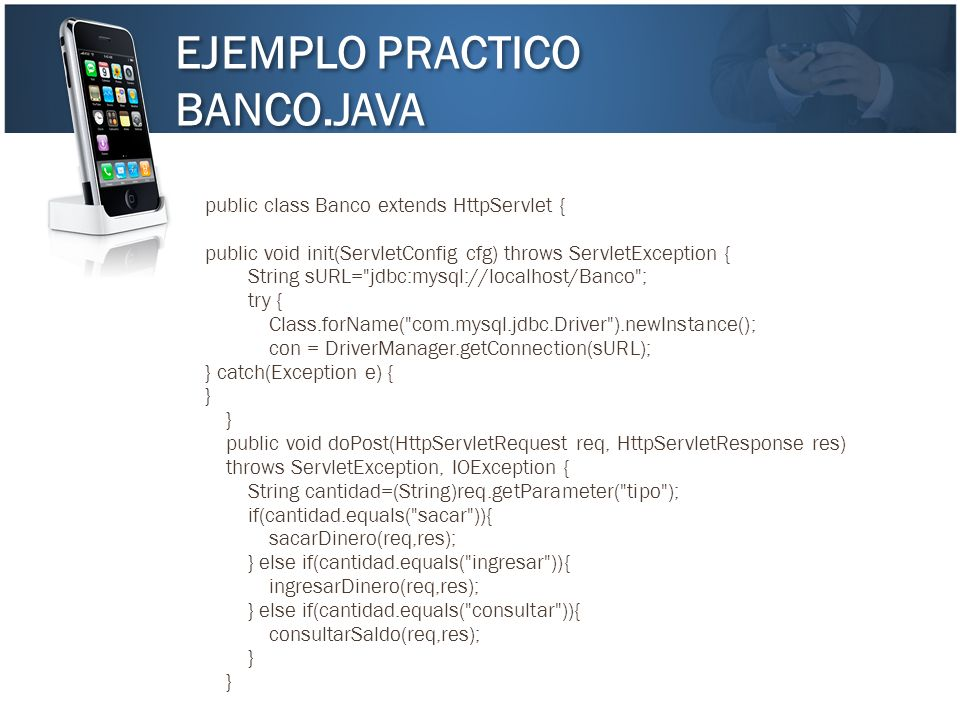 EJEMPLO PRACTICO BANCO.JAVA public class Banco extends HttpServlet {