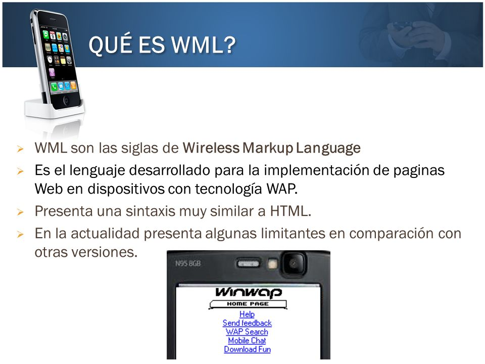 QUÉ ES WML WML son las siglas de Wireless Markup Language