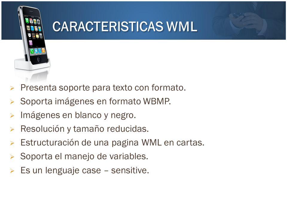 CARACTERISTICAS WML Presenta soporte para texto con formato.